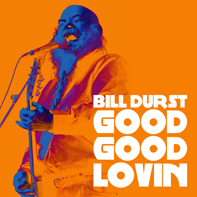 Bill Durst - Good Good Lovin