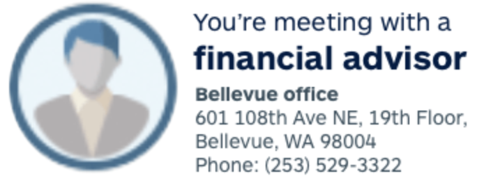 You're meeting with a financial advisor at our Bellevue office.